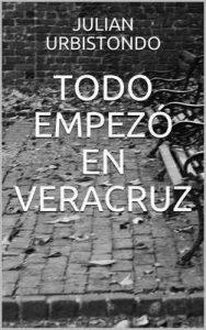 Todo empezó en Veracruz – Julián Urbistondo Romero [ePub & Kindle]