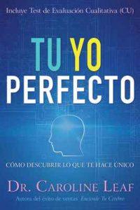 Tu Yo Perfecto: Cómo descubrir lo que te hace único – Caroline Leaf, Robert Turner, Avery Jackson [ePub & Kindle]