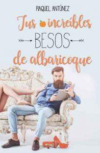 Tus increíbles besos de albaricoque (Serie Besos 2) – Raquel Antúnez [ePub & Kindle]