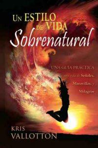 Un Estilo de Vida Sobrenatural: Una Guía Práctica a Una Vida de Señales, Maravillas, y Milagros – Kris Vallotton [ePub & Kindle]