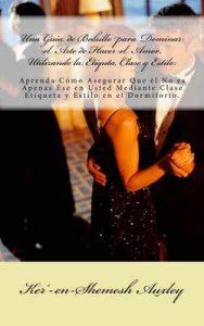 Una Guia de Bolsillo para Dominar el Arte de Hacer el Amor, Utilizando la Etiquta, Clase y Estilo: (Una Guía de Bolsillo para Dominar el Arte de Hacer … la Etiqueta, Clase y Estilo nº 1) – Ker'-en-Shemesh Auxley [ePub & Kindle]