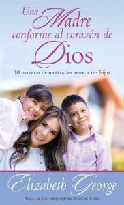 Una Madre conforme al corazón de Dios – Elizabeth George [ePub & Kindle]