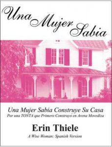 Una Mujer Sabia: Una Mujer Sabia Construye Su Casa Por una TONTA que Primero Construyó en Arena Movediza – Erin Thiele [ePub & Kindle]