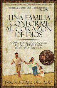 Una familia conforme al corazón de Dios Como edificar hogares de acuerdo a los principios divinos – Jairo Carbajal Delgado [ePub & Kindle]
