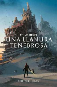 Una llanura tenebrosa (Mortal Engines 4) – Philip Reeve, Sara Cano [ePub & Kindle]