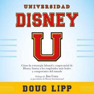 Universidad Disney – Doug Lipp [Narrado por Carlos Torres] [Audiolibro] [Español]