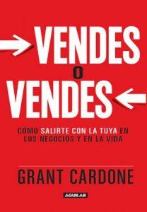 Vendes o vendes: Cómo salirte con la tuya en los negocios y la vida – Grant Cardone [ePub & Kindle]