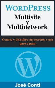 WordPress Multisite y Multinetwork: Conoce y descubre sus secretos y uso paso a paso – José Conti [ePub & Kindle]