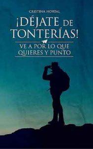 ¡Déjate de tonterías!: ¡Ve a por lo que quieres y punto! – Cristina Hortal Moriana [ePub & Kindle]