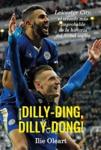¡Dilly-ding, dilly-dong!: Leicester City, el triunfo más improbable de la historia del fútbol inglés – Ilie Oleart Boeufve [ePub & Kindle]