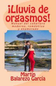 ¡Lluvia de orgasmos!: Manual del caballero moderno, romántico y enamorado – Martín Balarezo García [ePub & Kindle]