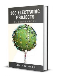 300 Electronic Projects for Inventors with tested circuits: Handbook of Electronic projects (Getting started with Basic Electronics Projects) – Arsath Natheem S. [ePub & Kindle] [English]