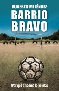 Barrio Bravo: ¿Por qué amamos la pelota? – Roberto Meléndez [ePub & Kindle]
