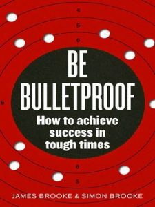Be Bulletproof: How to achieve success in tough times at work – James Brooke, Simon Brooke [ePub & Kindle] [English]
