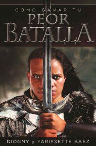 Cómo Ganar Tu Peor Batalla – Dionny Baez, Yarissette Baez [ePub & Kindle]