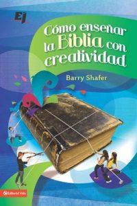 Cómo enseñar la Biblia con creatividad (Especialidades Juveniles) – Barry Shafer [ePub & Kindle]