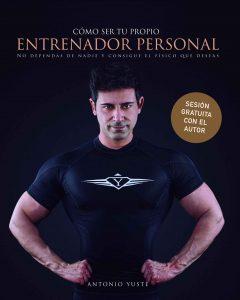 Cómo ser tu Propio Entrenador Personal: No dependas de nadie y consigue el Físico que deseas – Antonio Yuste [ePub & Kindle]
