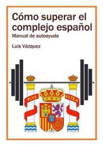 Cómo superar el complejo español: Manual de autoayuda – Luis Vázquez [ePub & Kindle]