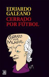 Cerrado por fútbol (Biblioteca Eduardo Galeano nº 23) – Eduardo Galeano [ePub & Kindle]