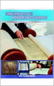 Conociendo los 613 mandamientos sagrados (Regresando a tus raices) – Roeh Ricardo Mojica [ePub & Kindle]