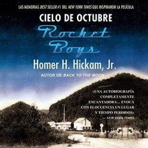 Cielo de octubre [Rocket Boys] – Homer Hickam [Narrado por Alberto Santillan] [Audiolibro] [Español]