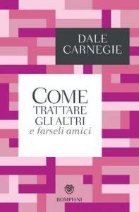 Come trattare gli altri e farseli amici (I grandi tascabili) – Dale Carnegie, M. Marazza [ePub & Kindle] [Italian]