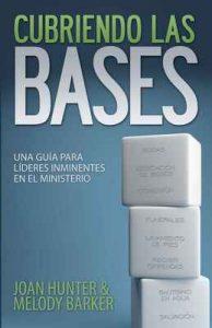 Cubriendo Las Bases: Una Guía Para Líderes Inminentes En El Ministerio – Joan Hunter, Melody Barker [ePub & Kindle]