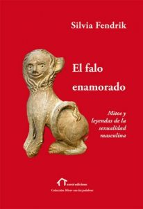 El falo enamorado: Mitos y leyendas de la sexualidad masculina (Mirar con las palabras) – Silvia Fendrik [ePub & Kindle]