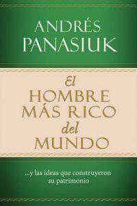 El hombre más rico del mundo: Y las ideas que construyeron su patrimonio – Andrés Panasiuk [ePub & Kindle]