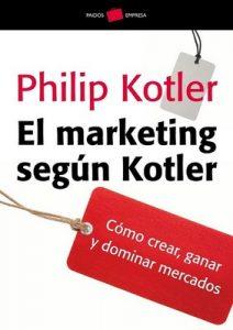 El marketing según Kotler: Cómo crear, ganar y dominar los mercados – Philip Kotler, Federico Villegas [ePub & Kindle]
