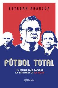Fútbol total: El estilo que cambió la historia de la roja – Esteban Abarzúa [ePub & Kindle]