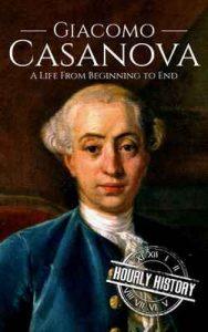 Giacomo Casanova: A Life From Beginning to End – Hourly History [ePub & Kindle] [English]