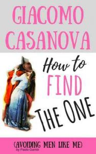 How to find the One: (avoiding men like me) – Giacomo Casanova, Paolo Gambi [ePub & Kindle] [English]