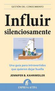 Influir silenciosamente (Gestión del conocimiento) – Jennifer B. Kahnweiler, Daniel Menezo García [ePub & Kindle]