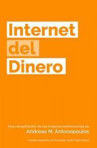 Internet del Dinero (The Internet of Money nº 1) – Andreas M. Antonopoulos, Francisco Javier Rojas García [ePub & Kindle]