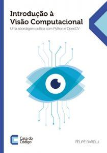 Introdução à Visão Computacional: Uma abordagem prática com Python e OpenCV – Felipe Barelli [ePub & Kindle] [Portuguese]