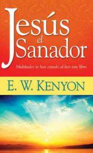 Jesús el sanador: Multitudes se han curado al leer este libro – E. W. Kenyon [ePub & Kindle]