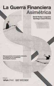 La Guerra Financiera Asimétrica: Manual práctico de inversión indexada. La batalla por la rentabilidad del pequeño inversor – David Nuñez Longueira, Santiago Casal Pereira [ePub & Kindle]