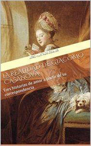 La Realidad de Giacomo Casanova: Tres historias de amor a partir de su correspondencia – José Hurtado Cobles [ePub & Kindle]