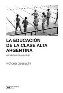 La educación de la clase alta argentina: Entre la herencia y el mérito (Sociología y política) – Victoria Gessaghi [ePub & Kindle]