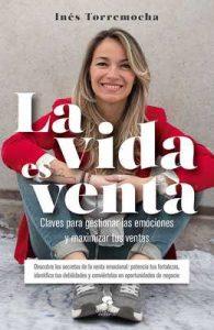 La vida es venta: Claves para gestionar las emociones y maximizar tus ventas – Inés Torremocha Arroyo [ePub & Kindle]