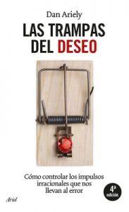 Las trampas del deseo: Cómo controlar los impulsos irracionales que nos llevan al error – Daniel Ariely, Francisco J. Ramos [ePub & Kindle]