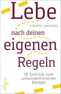 Lebe nach deinen eigenen Regeln: 10 Schritte zum unkonventionellen Denken – Vishen Lakhiani, Karin Weingart [ePub & Kindle] [German]