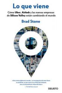 Lo que viene: Cómo Uber, Airbnb y las nuevas empresas de Silicon Valley están cambiando el mundo – Brad Stone, Scheherezade Surià [ePub & Kindle]