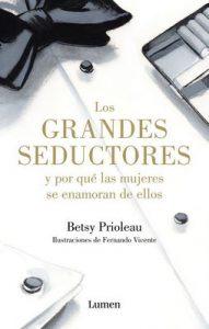 Los grandes seductores y por qué las mujeres se enamoran de ellos – Betsy Prioleau [ePub & Kindle]