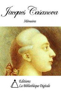 Mémoires de Jacques Casanova de Seingalt, écrits par lui-même – Jacques Casanova [ePub & Kindle] [French]