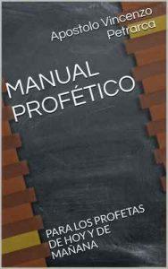 Manual profético: Para los profetas de Hoy y de mañana – Apostolo Vincenzo Petrarca [ePub & Kindle]