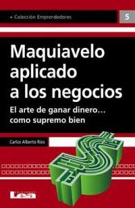 Maquiavelo aplicado a los negocios (Emprendedores) – Carlos Alberto Ríos [ePub & Kindle]