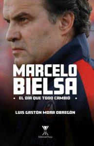 Marcelo Bielsa El día que todo cambió – Luis Gastón Mora Obregón [ePub & Kindle]