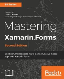 Mastering Xamarin.Forms – Second Edition:: Build rich, maintainable, multi-platform, native mobile apps with Xamarin.Forms, 2nd Edition – Ed Snider [ePub & Kindle] [English]
